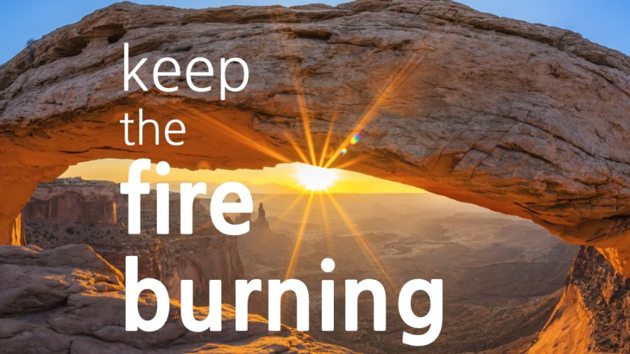 Keep The Fire Burning Pastor Gene A. Ziemke