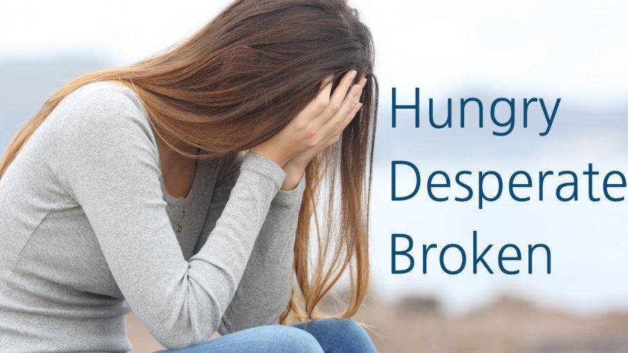 Hungry, Desperate, Broken