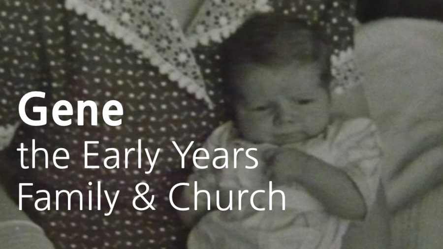 Gene The Early Years Family and Church