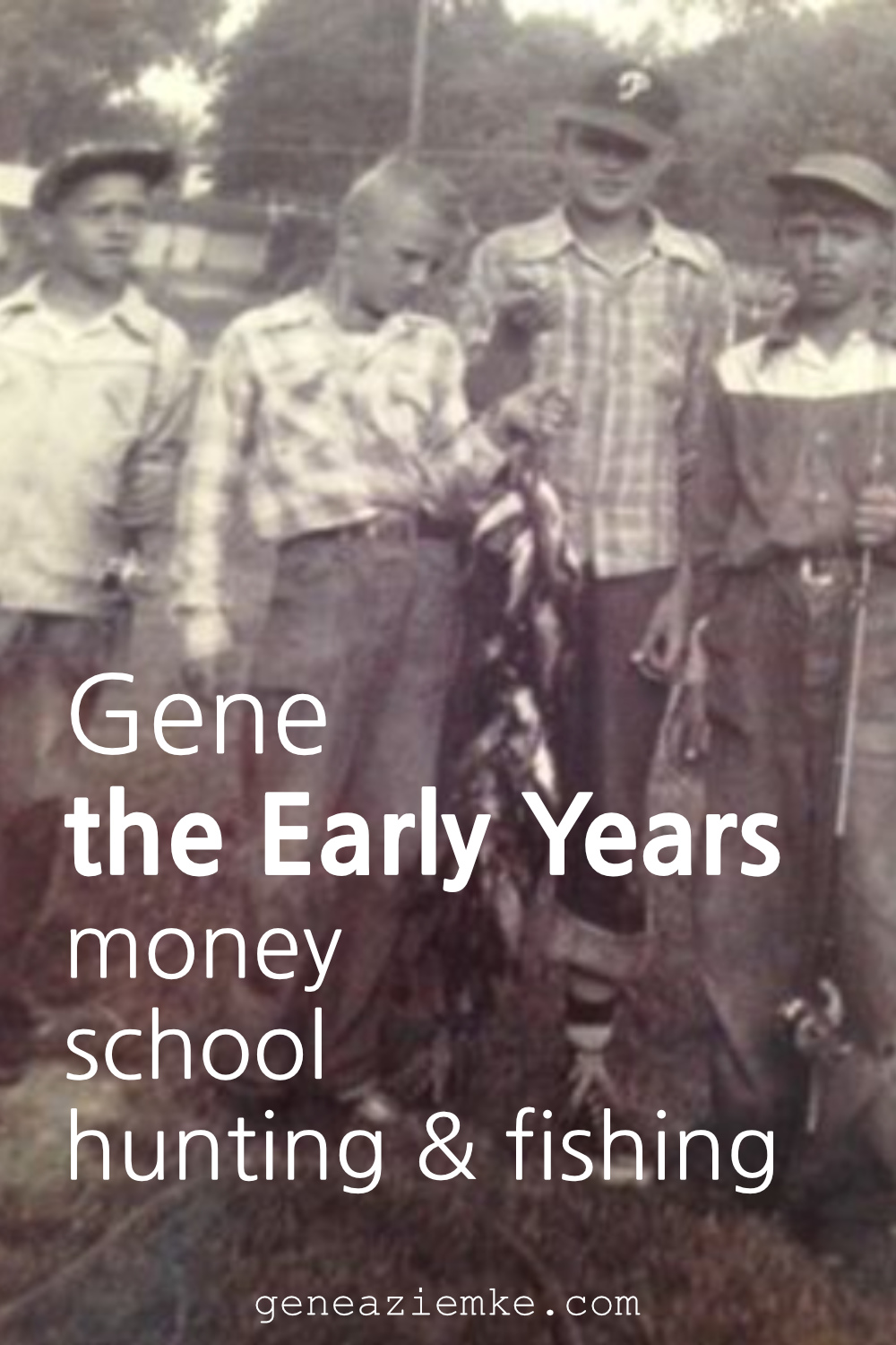 Gene The Early Years - Money, School, Hunting, and Fishing