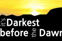 It's Darkest Before The Dawn