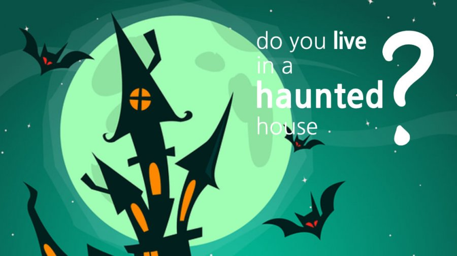 Do You Live In A Haunted House